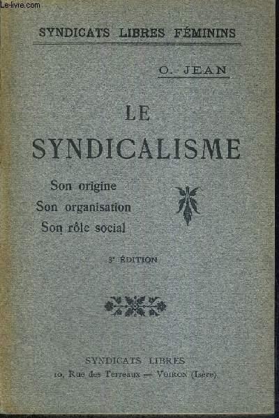 LE SYNDICALISME - SON ORIGINE - SON ORGANISATION - SON ROLE SOCIAL - 3E EDITION JEAN OVERTON FULLER Near Fine Softcover