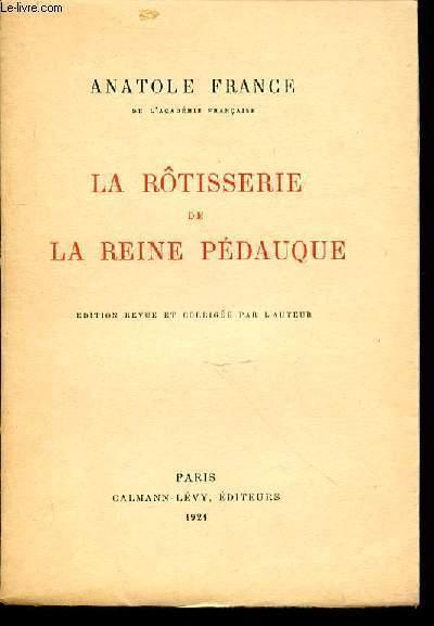 LA ROTISSERIE DE LA REINE PEDAUQUE - EDITION REVUE ET CORRIGEE PAR L'AUTEUR. FRANCE ANATOLE Fair Softcover