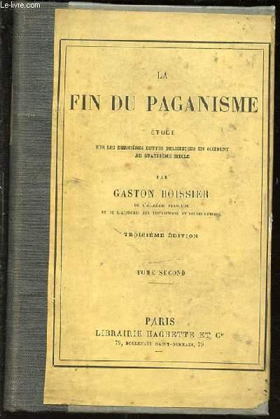 LA FIN DU PAGANISME - ETUDE SUR LES DERNIERES LUTTES RELIGIEUSES EN OCCIDENT AU QUATRIEME SIECLE. TOME 2. BOISSIER GASTON Fair Hardcover