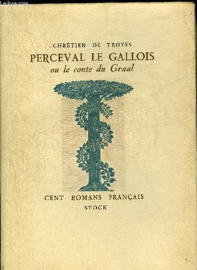 PERCEVAL LE GALLOIS OU LE CONTE DU GRAAL - COLLECTION CENT ROMANS FRANCAIS. CHRETIEN DE TROYES