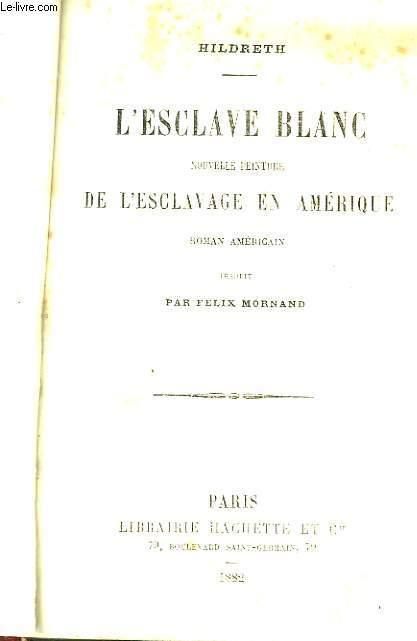 L'Esclave Blanc. Nouvelle peinture de l'esclavage en Amérique. by HILDRETH: bon Couverture ...
