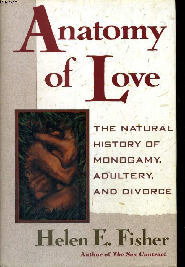 ANATOMY OF LOVE. THE NATURAL HISTORY OF MONOGAMY, ADULTERY, AND ...