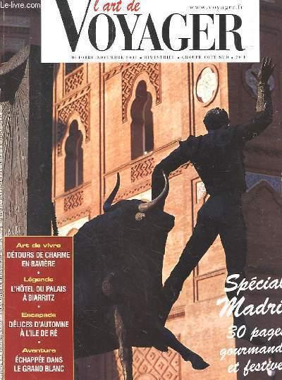 L'ART DE VOYAGER OCTOBRE NOVEMBRE 2001 SPECIAL MADRID 30 PAGES GOURMANDES ET FESTIVES. ART DE VIVRE DETOURS DE CHARME EN BAVIERE. LEGENDE L'HOTEL DU PALAIS A BIARRITZ. ESCAPADE DELICES D'AUTOMNE A L'ILE DE RE. AVENTURE ECHAPPEE DANS LE GRAND BLANC.