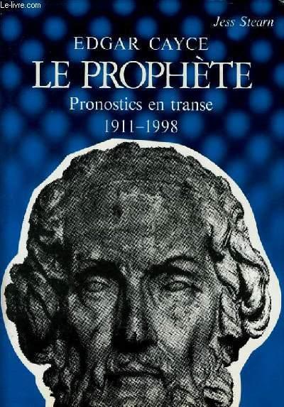 EDGAR CAYCE LE PROPHETE pronostics en transe 1911-1998 - JESS STEARN
