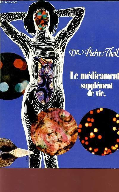 LE MEDICAMENT, SUPPLEMENT DE VIE. THEIL PIERRE