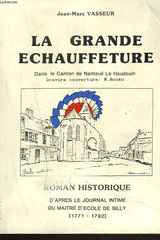 LA GRANDE ECHAUFFETURE. DANS LE CANTON DE NATEUIL LE HAUDOUIN. ROMAN HISTORIQUE D'APRES LE JOURNAL INTIME DU MAITRE D'ECOLE DE SILLY (1771-1792). - JEAN-MARC VASSEUR