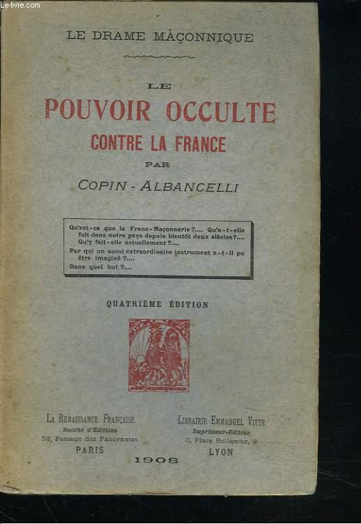 LE DRAME MACONNIQUE. LE POUVOIR OCCULTE CONTRE LA FRANCE. 4e EDITION.: COPIN-ALBANCELLI