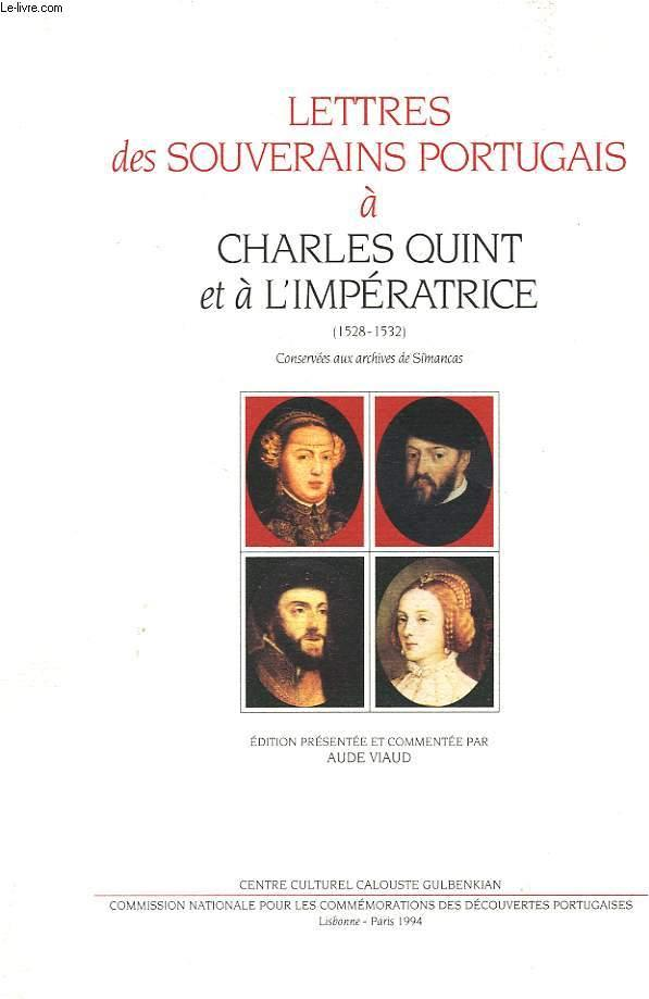 LETTRES DES SOUVERAINS PORTUGAIS A CHARLES QUINT ET A L'IMPERATRICE (1528-1532), SUIVIES EN ANNEXE DE LETTRES DE D. MARIA DE VELASCO ET DU DUC DE BRAGANCE - COLLECTIF