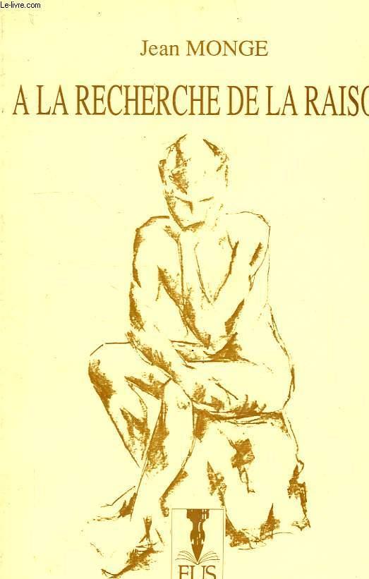 A LA RECHERCHE DE LA RAISON - MONGE JEAN