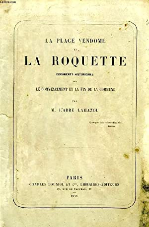 LA PLACE VENDOME ET LA ROQUETTE, DOCUMENTS HISTORIQUES SUR LE COMMENCEMENT ET LA FIN DE LA COMMUNE:...