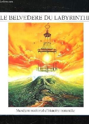 LE BELVEDERE DU LABYRINTHE. UNE OPERATION DE RETOUR DE L INVISIBLE AU VISIBLE AU JARDIN DES PLANTES...