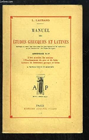 Manuel des Etudes Grecques et Latines. Appendices 2 - 4 : L'Art oratoire des anciens - L'...