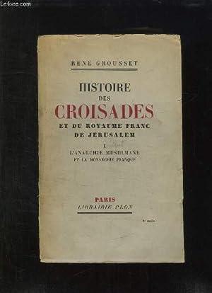 HISTOIRE DES CROISADES ET DU ROYAUME FRANC DE JERUSALEM. TOME 1: L ANARCHIE MUSULMANE ET LA ...