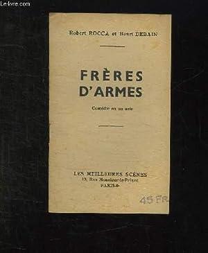 FRERES D ARMES. COMEDIE EN UN CATE.: ROCCA ROBERT ET DEBAIN HENRI.