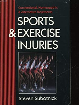 SPORTS & EXERCICE INJURIES - CONVENTIONAL, HOMEOPATHIC & ALTERNATIVE TREATMENTS: SUBOTNICK ...
