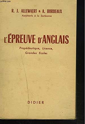 L'EPREUVE D'ANGLAIS. PROPEDEUTIQUE, LICENCE, GRANDES ECOLES.: R.J. ALLEWAERT & A. ...