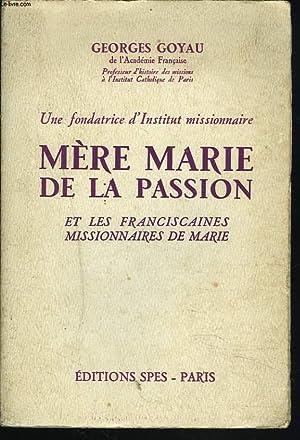 MERE MARIE DE LA PASSION ET LES FRANCISCAINES MISIONNAIRES DE MARIE.: GEORGE GOYAU