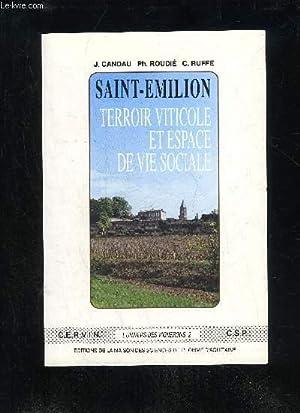 SAINT EMILION : TERROIR VITICOLE ET ESPACE DE VIE SOCIALE - PUBLICATIONS DE LA M.S.H.A. N° 152:...
