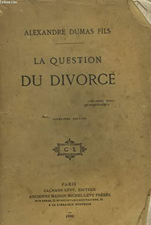 LA QUESTION DU DIVORCE: DUMAS ALEXANDRE FILS
