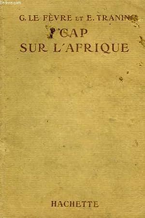 CAP SUR L'AFRIQUE: LE FEVRE Georges / TRANIN Edmond