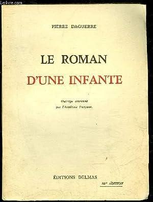 LE ROMAN D'UNE INFANTE - OUVRAGE COURONNE DE L'ACADEMIE FRANCAISE: DAGUERRE PIERRE