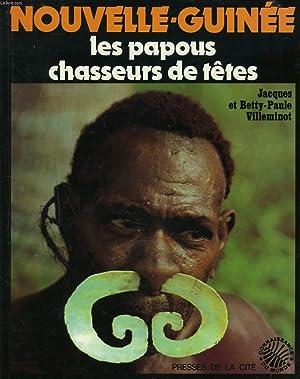 NOUVELLE-GUINEE. LES PAPOUS CHASSEURS DE TÊTE.: JACQUES ET BETTY-PAULE VILLEMINOT