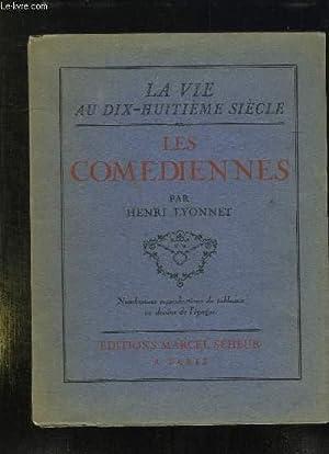 LES COMEDIENNES. LA VIE AU DIX HUITIEME SIECLE.: LYONNET HENRI.
