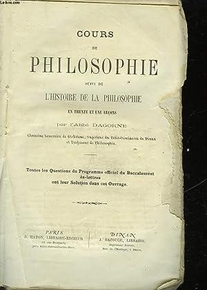 COURS DE PHILOSOPHIE SUIVI DE L'HISTOIRE DE LA PHILOSOPHIE EN 21 LECONS: ABBE DAGORNE