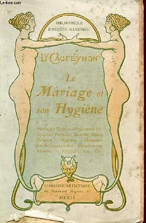LE MARIAGE ET SON HYGIENE: RAPPORTS SEXUELS, LE MOMENT DE LA PROCREATION, HYGIENE DES EPOUX, LES ...