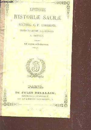 EPITOME HISTORIAE SACRAE - NOTIS SELECTIS ILLUSTRAVIT A MOTTET / AD USUM SCHOLARUM.: AUCTORE ...