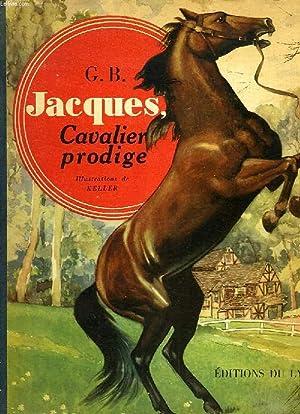JACQUES, CAVALIER PRODIGE: G. B., KELLER