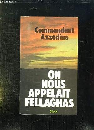 ON NOUS APPELAIT FELLAGHAS.: COMMANDANT SI AZZEDINE.