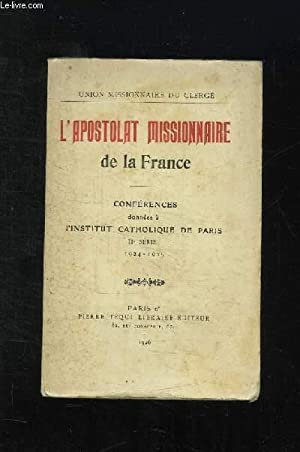 L APOSTOLAT MISSIONNAIRE DE LA FRANCE. CONFERENES DONNEES A L INSTITUT CATHOLIQUE DE PARIS. 11em ...