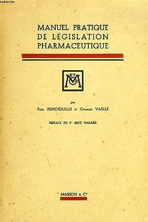 MANUEL PRATIQUE DE LEGISLATION PHARMACEUTIQUE: PENCIOLELLI PAUL, VAILLE CHARLES
