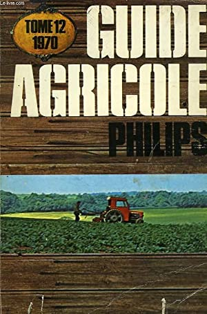 GUIDE AGRICOLE PHILIPS, TOME 12, 1970: COLLECTIF