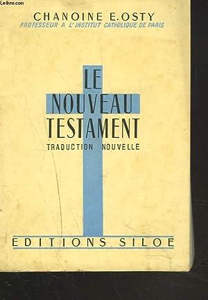 LE NOUVEAU TESTAMENT. TRADUCTION NOUVELLE.: CHANOINE E. OSTY