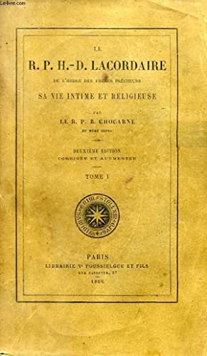 LE R.P. H.-D. LACORDAIRE DE L'ORDRE DES FRERES PRECHEURS, SA VIE INTIME ET RELIGIEUSE, 2 TOMES...