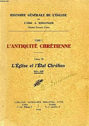 HISTOIRE GENERALE DE L'EGLISE, TOME I, L'ANTIQUITE CHRETIENNE, VOLUME III, L'EGLISE ...