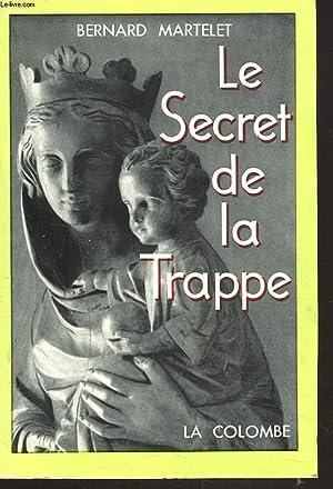 LE SECRET DE LA TRAPPE. FRERE GABRIEL MOSSIER, LE CONVERS DE NOTRE-DAME.: BERNARD MARTELET