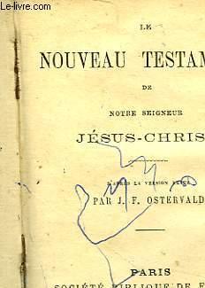 LE NOUVEAU TESTAMENT DE NOTRE SEIGNEUR JESUS-CHRIST: OSTERVALD J. F.