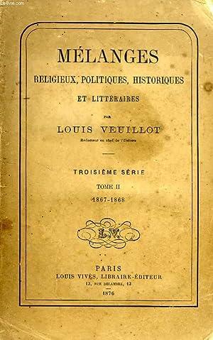 MELANGES RELIGIEUX, HISTORIQUES, POLITIQUES ET LITTERAIRES, 3e SERIE, TOME II (1867-1868): VEUILLOT...