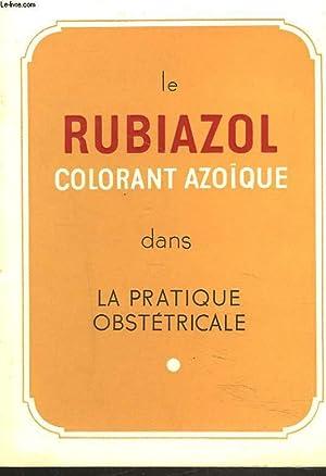 LE RUBIAZOL, COLORANT AZOÏQUE DANS LA PRATIQUE OSTETRICALE.: COLLECTIF
