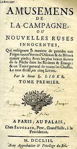 AMUSEMENTS DE LA CAMPAGNE, OU NOUVELLES RUSES INNOCENTES, TOME I: LIGER SIEUR L.