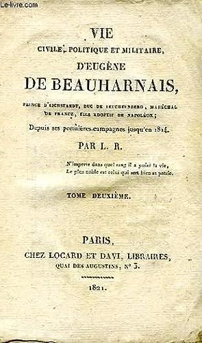 VIE CIVILE, POLITIQUE ET MILITAIRE D'EUGENE DE BEAUHARNAIS, TOME II: L. R.