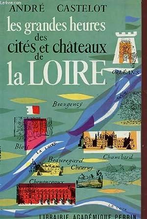 LES GRANDES HEURES DES CITES ET DES CHATEAUX DE LA LOIRE.: CASTELOT ANDRE