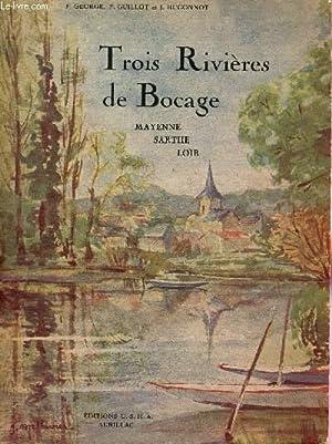 TROIS RIVIERES DE BOCAGE : MAYENNE - SARTHE - LOIR.: GEORGE P / GUILLOT F. / HUGONNOT J.