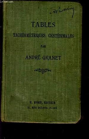 TABLES TACHEOMETRIQUES DE POCHES. TABLES CENTESIMALES.: ANDRE GRANET