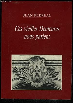CES VIEILLES DEMEURES NOUS PARLENT: PERREAU JEAN