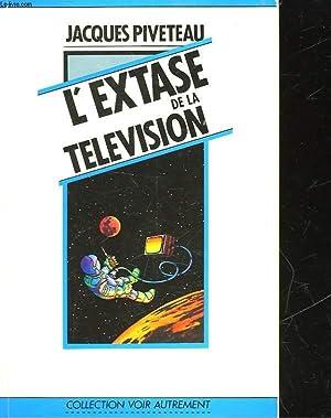 L'EXTASE DE LA TELEVISION: PIVETEAU JACQUES