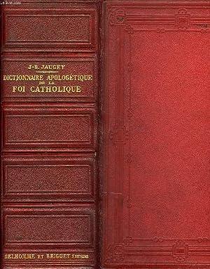 DICTIONNAIRE APOLOGETIQUE DE LA FOI CATHOLIQUE, CONTENANT LES PREUVES PRINCIPALES DE LA VERITE DE ...